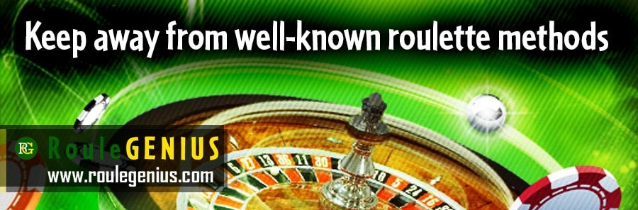 well know roulette keep away - Keep away from well-known roulette methods